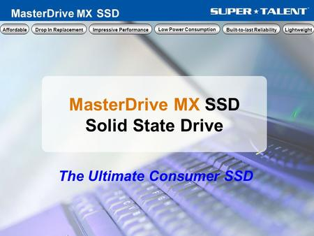 MasterDrive MX SSD Solid State Drive The Ultimate Consumer SSD Low Power Consumption Built-to-last Reliability Lightweight Impressive Performance Drop.