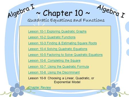~ Chapter 10 ~ Quadratic Equations and Functions Algebra I Lesson 10-1 Exploring Quadratic Graphs Lesson 10-2 Quadratic Functions Lesson 10-3 Finding &