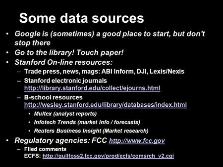 Some data sources Google is (sometimes) a good place to start, but don't stop there Go to the library! Touch paper! Stanford On-line resources: –Trade.