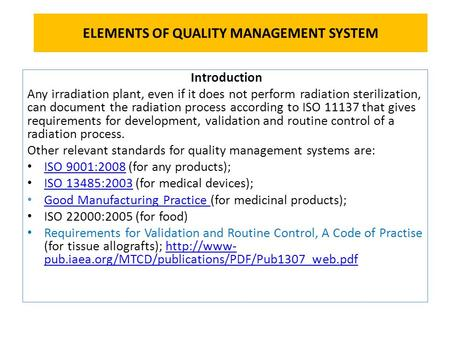 ELEMENTS OF QUALITY MANAGEMENT SYSTEM Introduction Any irradiation plant, even if it does not perform radiation sterilization, can document the radiation.