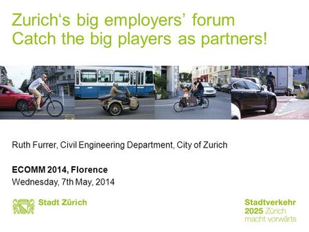 City of Zurich - Catch the big players to be partners ECOMM Florence 2014, 7th to 9th May 2014, Page 1 Zurich's big employers' forum Catch the big players.
