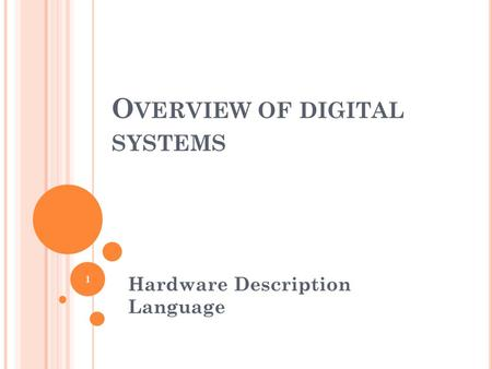 O VERVIEW OF DIGITAL SYSTEMS Hardware Description Language 1.