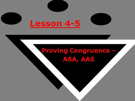 Lesson 4-5 Proving Congruence – ASA, AAS. Ohio Content Standards: