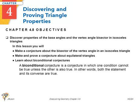 JRLeon Discovering Geometry Chapter 4.8 HGSH C H A P T E R 4.8 O B J E C T I V E S  Discover properties of the base angles and the vertex angle bisector.