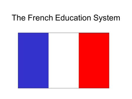 The French Education System. -Public education is free at primary and secondary levels -Compulsory from the ages of 6 to 16 60 million people in France: