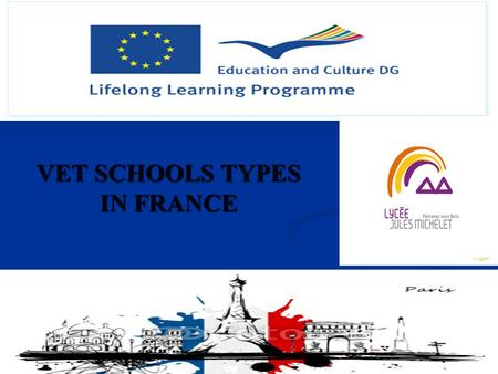 VET SCHOOLS TYPES IN FRANCE. High schools inFrance Ministry of Education Vocational High Schools Agriculture High Schools General and Technical High Schools.