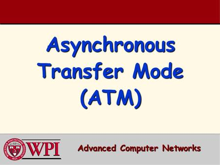 Asynchronous Transfer Mode (ATM) Advanced Computer Networks.