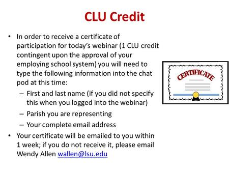 CLU Credit In order to receive a certificate of participation for today's webinar (1 CLU credit contingent upon the approval of your employing school system)