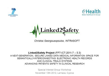 Linked2Safety Project (FP7-ICT-2011-7 – 5.3) A NEXT-GENERATION, SECURE LINKED DATA MEDICAL INFORMATION SPACE FOR SEMANTICALLY-INTERCONNECTING ELECTRONIC.