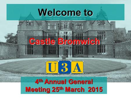 Welcome to Castle Bromwich 4 th Annual General Meeting 25 th March 2015.