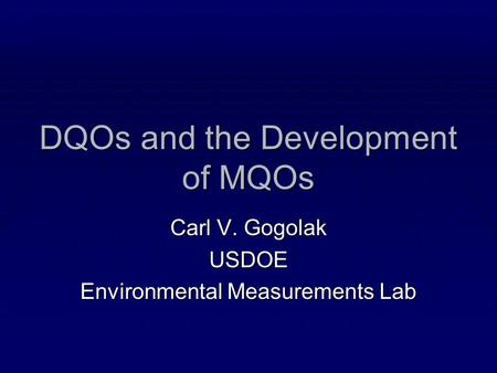 DQOs and the Development of MQOs Carl V. Gogolak USDOE Environmental Measurements Lab.