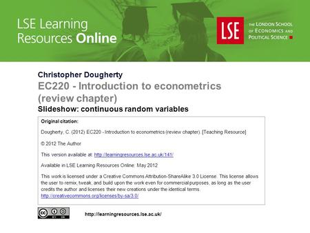 Christopher Dougherty EC220 - Introduction to econometrics (review chapter) Slideshow: continuous random variables Original citation: Dougherty, C. (2012)