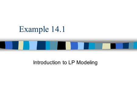 Example 14.1 Introduction to LP Modeling. 14.1a14.1a | 14.2 | 14.314.214.3 Linear Programming n Linear programming (LP) is a method of spreadsheet optimization.