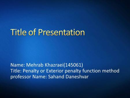 Name: Mehrab Khazraei(145061) Title: Penalty or Exterior penalty function method professor Name: Sahand Daneshvar.