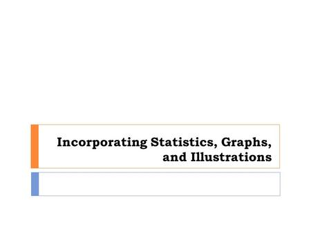 Incorporating Statistics, Graphs, and Illustrations.
