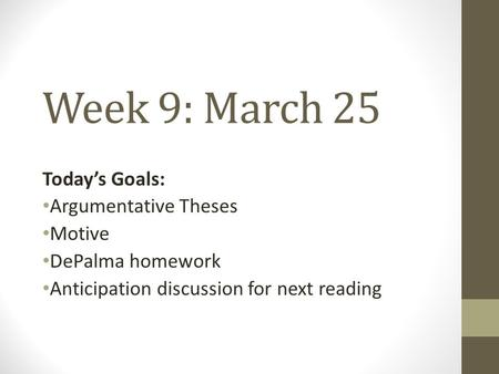 Week 9: March 25 Today's Goals: Argumentative Theses Motive DePalma homework Anticipation discussion for next reading.
