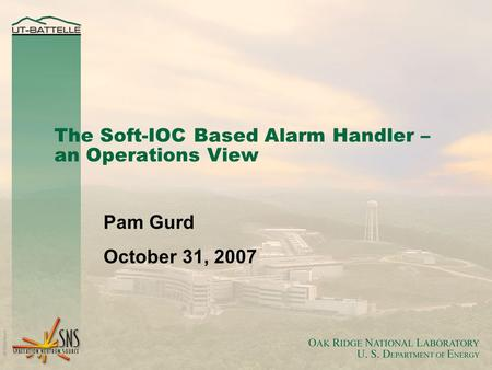 The Soft-IOC Based Alarm Handler – an Operations View Pam Gurd October 31, 2007.