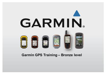Garmin GPS Training – Bronze level. The Global Positioning System (GPS) was developed by the United States Department of Defense as a reliable means for.