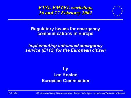 DG Information Society: Telecommunications, Markets, Technologies - Innovation and Exploitation of ResearchE.C. LK/lk 1 ETSI, EMTEL workshop, 26 and 27.