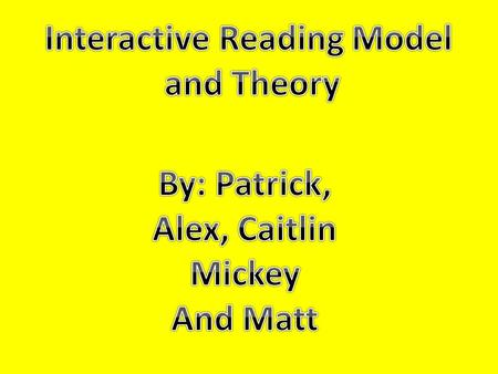 An interactive reading model is a reading model that recognizes the interaction of bottom-up and top-down processes simultaneously throughout the reading.