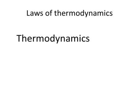Laws of thermodynamics Thermodynamics. Laws of thermodynamics Thermodynamics – the study of heat and its conversion into mechanical energy.