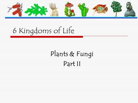 6 Kingdoms of Life Plants & Fungi Part II. What are Protists?  Very diverse group of organisms containing over 200,000 species  NOT members of the kingdoms.