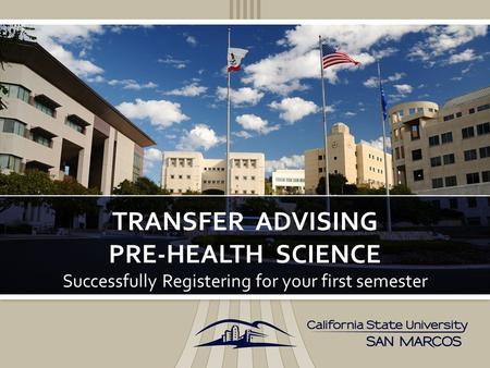 Successfully Registering for your first semester TRANSFER ADVISING PRE-HEALTH SCIENCE.