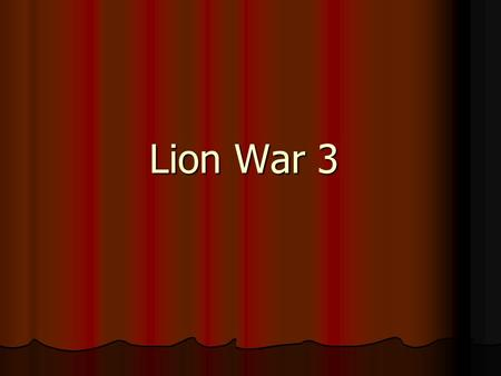 Lion War 3 Lion War 3. You are having a trip to a lion den. You have to fight 10 lions, how would you fight it? You are having a trip to a lion den. You.