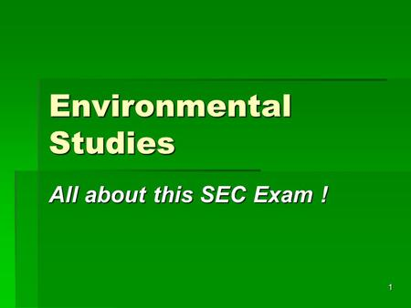 1 Environmental Studies All about this SEC Exam !.
