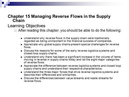 Chapter 15 Managing Reverse Flows in the Supply Chain Learning Objectives  After reading this chapter, you should be able to do the following: Understand.
