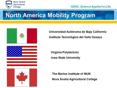 NSAC. Science Applied to Life. Nova Scotia Agricultural College North America Mobility Program Universidad Autónoma de Baja California Instituto Tecnológico.