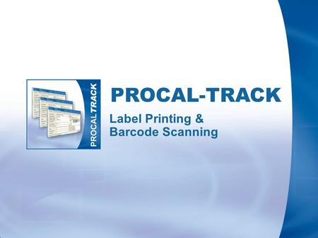 PROCAL-TRACK Label Printing & Barcode Scanning. ProCal-Track supports the DYMO range or thermal label printers A wide range of labels can be printed,
