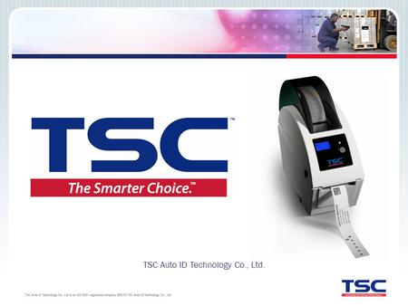 TSC Auto ID Technology Co., Ltd.. Who Is TSC Auto ID? TSC has been building thermal label printers for more than 20 years TSC has had offices in the U.S.