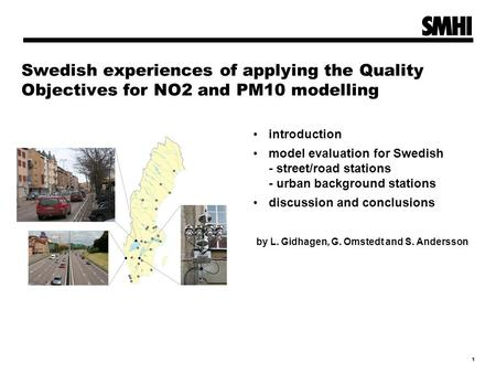 1 Swedish experiences of applying the Quality Objectives for NO2 and PM10 modelling introduction model evaluation for Swedish - street/road stations -