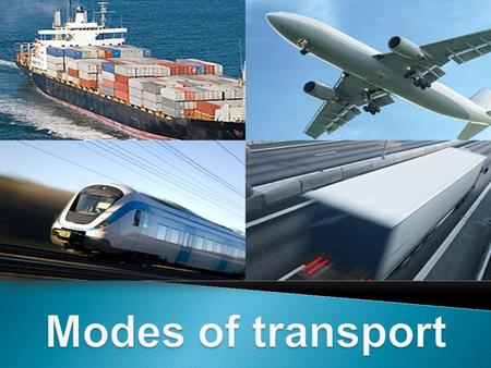 TransportTransport Mode of transport DivisionDivision Land transport - Rail Air transport - Aviation Land transport - Road Land transport - Ship Pipeline.