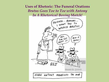 Uses of Rhetoric: The Funeral Orations Brutus Goes Toe to Toe with Antony In A Rhetorical Boxing Match!