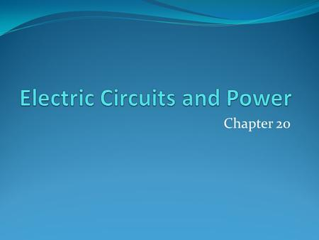 "Chapter 20. 20.1 Series Circuits Have only ONE ""LOOP"" or circuit for the current to travel through."