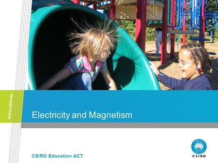Electricity and Magnetism CSIRO Education ACT. CSIRO. A Historical Perspective Some key figures Thales of Miletus (600BC) Rubs amber and documents creation.