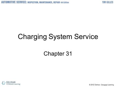 © 2012 Delmar, Cengage Learning Charging System Service Chapter 31.