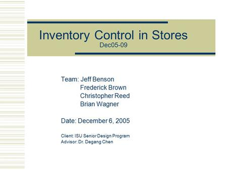 Inventory Control in Stores Dec05-09 Team: Jeff Benson Frederick Brown Christopher Reed Brian Wagner Date: December 6, 2005 Client: ISU Senior Design Program.