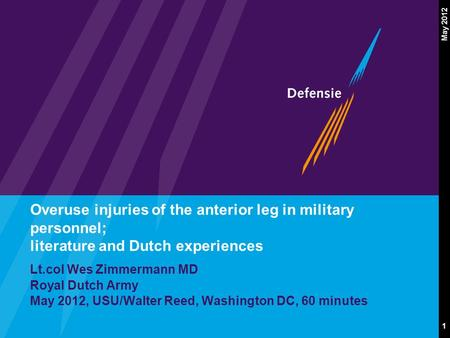 1 May 2012 Overuse injuries of the anterior leg in military personnel; literature and Dutch experiences Lt.col Wes Zimmermann MD Royal Dutch Army May 2012,