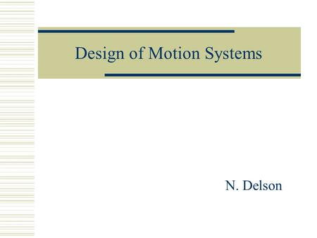 Design of Motion Systems N. Delson. Analysis in 156A Project  Initial Design  Measurement of Performance  Mathematical Modeling  Optimization  Re-Design.