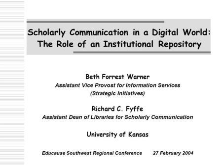 Scholarly Communication in a Digital World: The Role of an Institutional Repository Beth Forrest Warner Assistant Vice Provost for Information Services.