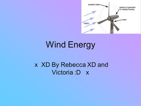 Wind Energy x XD By Rebecca XD and Victoria :D x.