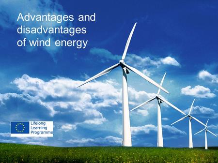 The advantages and disadvantages of wind energy Advantages and disadvantages of wind energy.