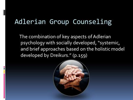 "Adlerian Group Counseling The combination of key aspects of Adlerian psychology with socially developed, ""systemic, and brief approaches based on the holistic."