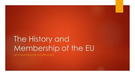 The History and Membership of the EU AP COMPARATIVE GOVERNMENT.