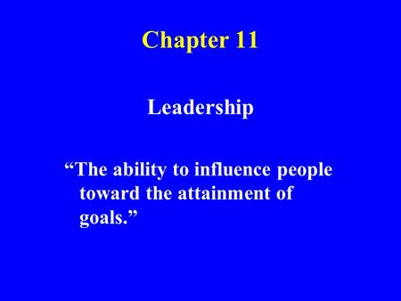 "Chapter 11 Leadership ""The ability to influence people toward the attainment of goals."" 1."