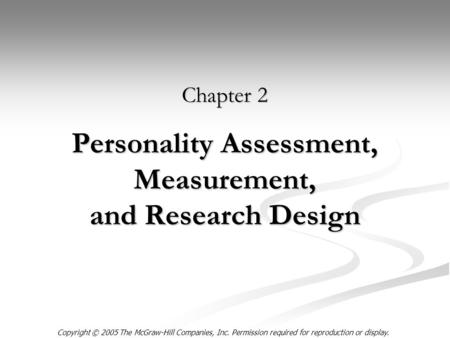 Copyright © 2005 The McGraw-Hill Companies, Inc. Permission required for reproduction or display. Personality Assessment, Measurement, and Research Design.