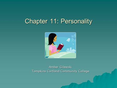 Chapter 11: Personality Amber Gilewski Tompkins Cortland Community College.